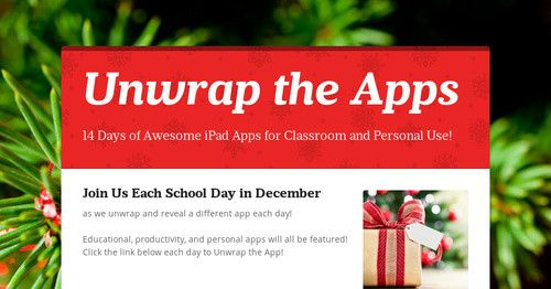 For the 14 instructional days in December, a different app is being unveiled each morning! Unwrap the App to reveal apps that can be used both in the classroom or with family over the holidays!