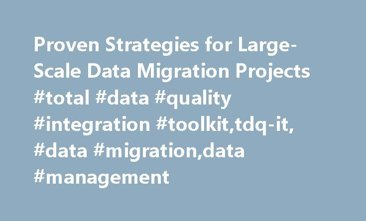 Proven Strategies for Large-Scale Data Migration Projects #total #data #quality #integration #toolkit,tdq-it, #data #migration,data #management http://kentucky.nef2.com/proven-strategies-for-large-scale-data-migration-projects-total-data-quality-integration-toolkittdq-it-data-migrationdata-management/  # Proven Strategies for Large-Scale Data Migration ProjectsBy Satyajeet Dhumne, data consultant As one of the core data management activities, data migration has been practiced ever since the…