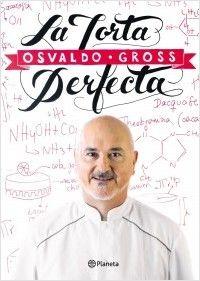 LIBRO DE REPOSTERIA DE OSWALDO GROSS UNO DE LOS MEJORES PASTELEROS-  La torta perfecta |  EDITORIAL. Planeta de Libros