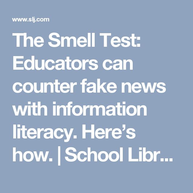 The Smell Test: Educators can counter fake news with information literacy. Here's how. | School Library Journal