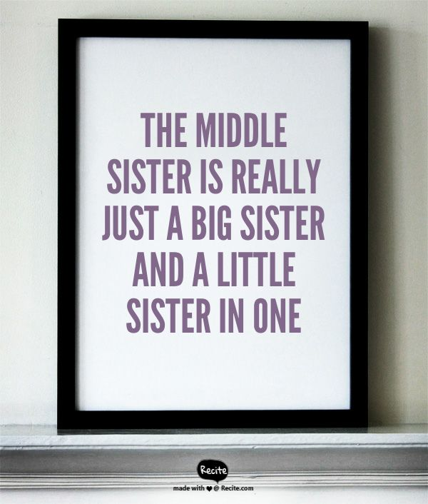 The middle sister is really just a big sister and a little sister in one - Quote From Recite.com #RECITE #QUOTE