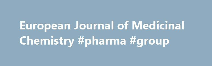 European Journal of Medicinal Chemistry #pharma #group http://pharma.nef2.com/2017/04/26/european-journal-of-medicinal-chemistry-pharma-group/  #drug chemistry # European Journal of Medicinal Chemistry European Journal of Medicinal Chemistry Journal Metrics Source Normalized Impact per Paper (SNIP): 1.432 ℹ Source Normalized Impact per Paper (SNIP):2015: 1.432SNIP measures contextual citation impact by weighting citations based on the total number of citations in a subject field. SCImago…