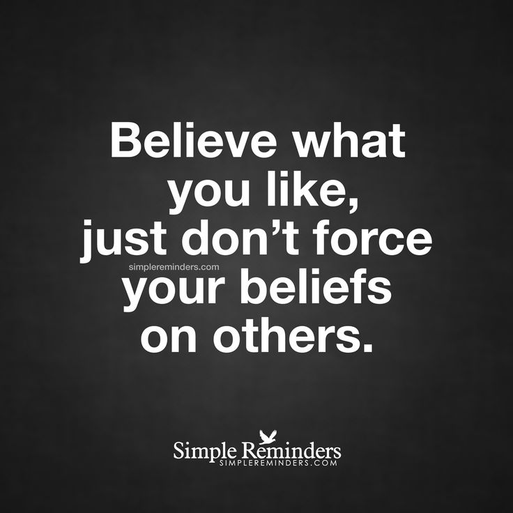 Why I Don T Like Motivational Quotes: Do Not Force Your Beliefs On Others Believe What You Like