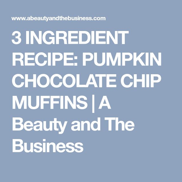 3 INGREDIENT RECIPE: PUMPKIN CHOCOLATE CHIP MUFFINS | A Beauty and The Business