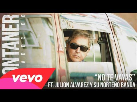 Ricardo Montaner feat. Julion Alvarez y Su Norteño Banda - No Te Vayas