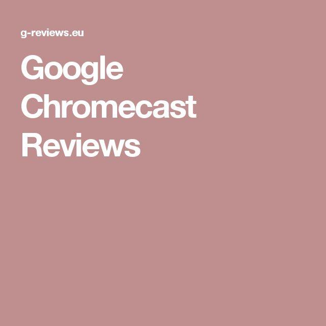Google Chromecast Reviews
