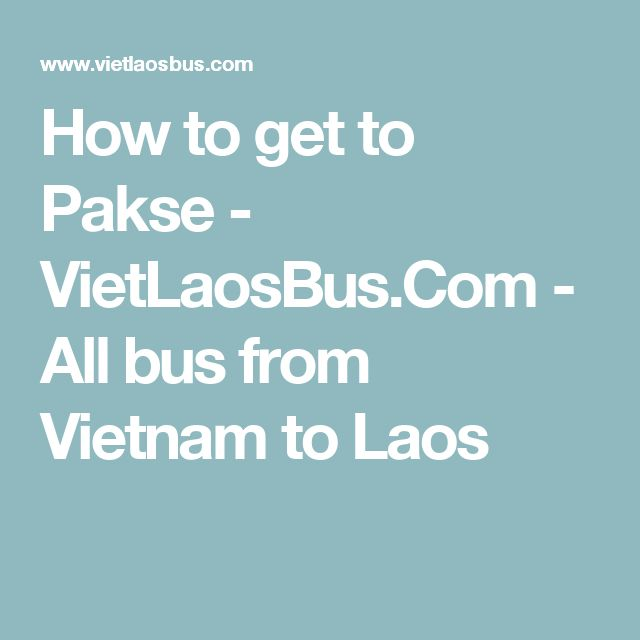 How to get to Pakse - VietLaosBus.Com - All bus from Vietnam to Laos