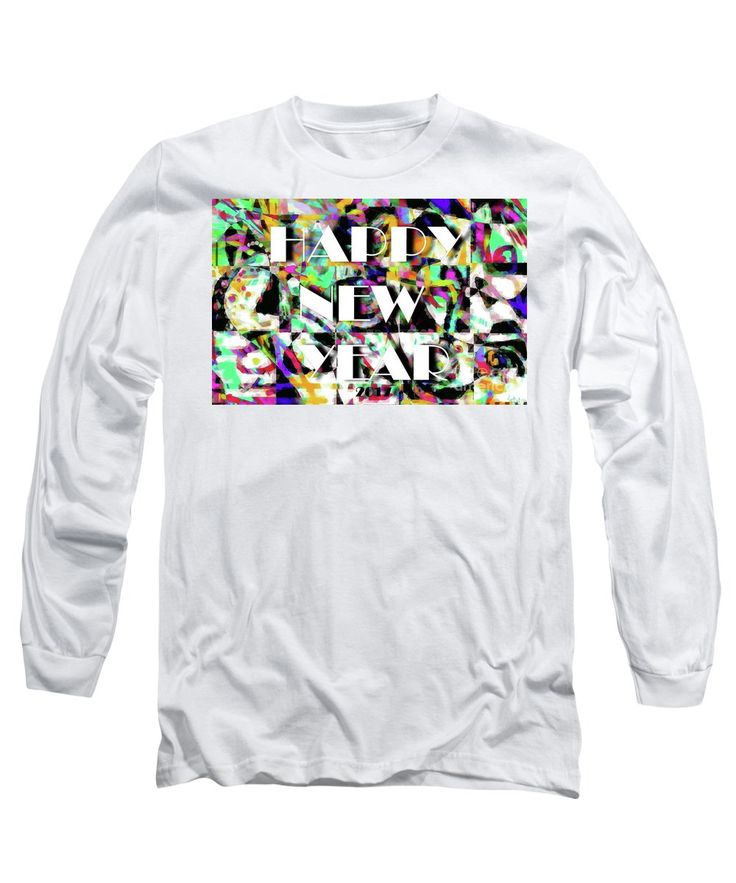 Happy New Year 2017 Announcement roadway Typeface On Top Of A Colorful Abstract Back Ground . Long Sleeve T-Shirt featuring the painting Happy New Year 2017 by Expressionistart studio Priscilla Batzell