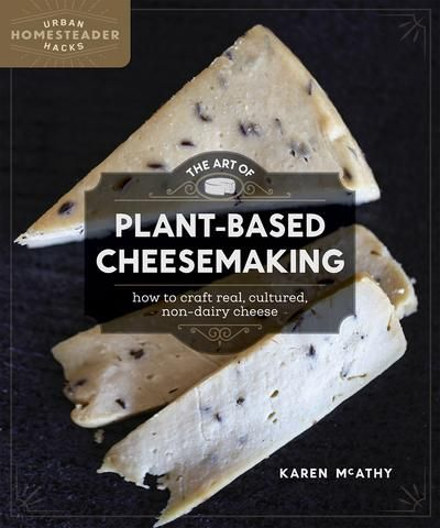 """<div><p><B>Make your own real, non-dairy cheese at home—traditional methods for making plant-based cheese</B></p><p>As plant-based, dairy-free diets continue to expand in popularity for health and ethical reasons, cheese often becomes the """"last hurdle.""""</p><p>Much of what passes for non-dairy """"cheese"""" lacks the quality and depth of authentic, cultured cheese. Yet for aspiring DIY plan..."""