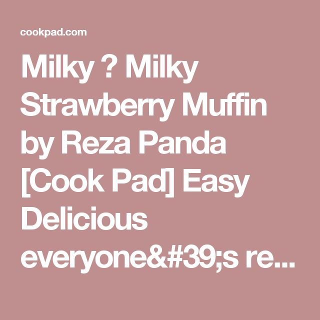 Milky ♡ Milky Strawberry Muffin by Reza Panda [Cook Pad] Easy Delicious everyone's recipe is 2.66 million items