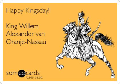 Happy Kingsday!! King Willem Alexander van Oranje-Nassau.