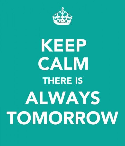 … there is always tomorrow