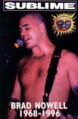Bradley Nowell from Sublime....reggae/punk band born and raised in LB.....maaan I'm gonna miss this sound!!!