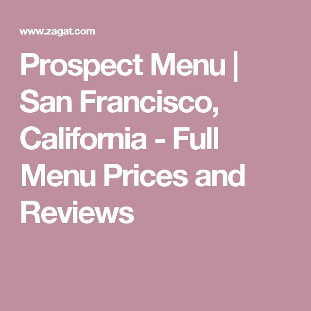 Prospect Menu | San Francisco, California - Full Menu Prices and Reviews