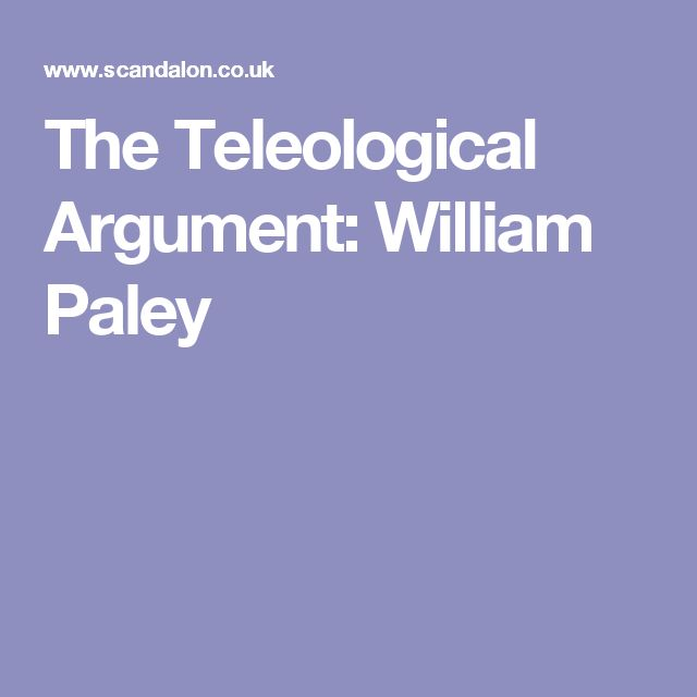 essays on teleological arguments Similarly to the cosmological argument it is an example of an a posteriori argument which means it is an argument that is based on evidence gotten by experience this essay will seek to explain aquinas and paley's version of the teleological argument.