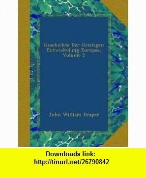 Geschichte Der Geistigen Entwickelung Europas, Volume 2 (German Edition) John William Draper ,   ,  , ASIN: B005GIG6EK , tutorials , pdf , ebook , torrent , downloads , rapidshare , filesonic , hotfile , megaupload , fileserve