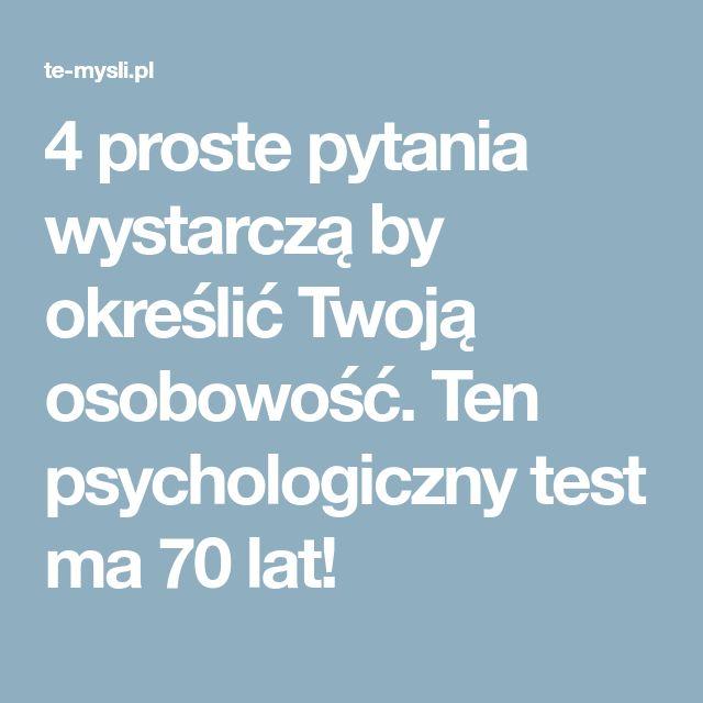 4 proste pytania wystarczą by określić Twoją osobowość. Ten psychologiczny test ma 70 lat!