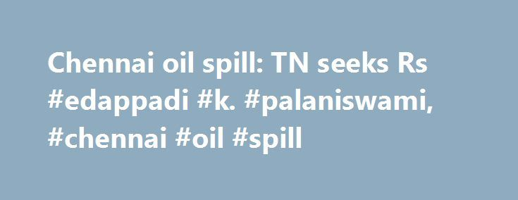 Chennai oil spill: TN seeks Rs #edappadi #k. #palaniswami, #chennai #oil #spill http://montana.nef2.com/chennai-oil-spill-tn-seeks-rs-edappadi-k-palaniswami-chennai-oil-spill/  # Just In 4hrs Apple unveils VR features on Mac, new iPhone software 4hrs Donald Trump won't block ex-FBI chief James Comey's testimony: White House 5hrs Two London Bridge attackers named Sushma Swaraj dismisses Trump's accusations on climate change funding FIFA 'in contact' with Qatar over 2022 football World Cup Top…
