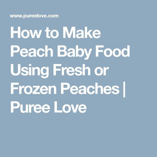 How to Make Peach Baby Food Using Fresh or Frozen Peaches | Puree Love