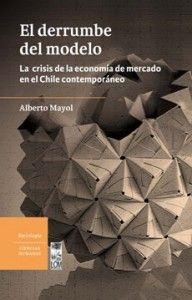 El Derrumbe del Modelo, Alberto Mayol