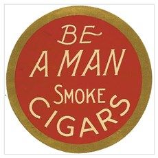 Be a Man Vintage Cigar Ad Poster