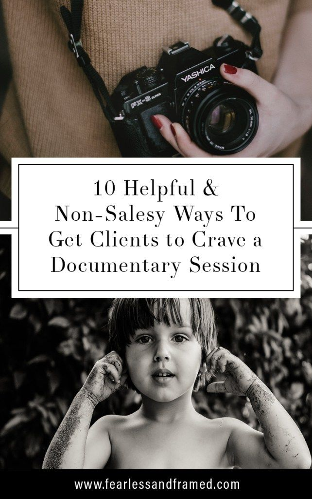 10 Helpful & Non-Sales Ways to Get Clients to Crave a Documentary Session