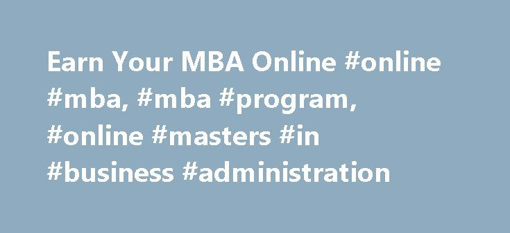 Earn Your MBA Online #online #mba, #mba #program, #online #masters #in #business #administration http://spain.nef2.com/earn-your-mba-online-online-mba-mba-program-online-masters-in-business-administration/  # Online Master of Business Administration The community-building aspects of the program begin during one intensive Leadership Challenge campus residency in your first or second semester and continue in two practicum experiences at the mid-point and end of the program. We intentionally…