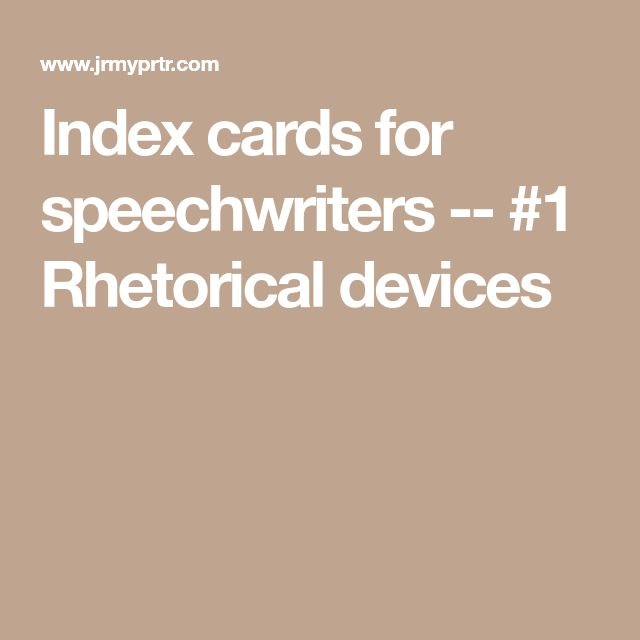 Index cards for speechwriters -- #1 Rhetorical devices