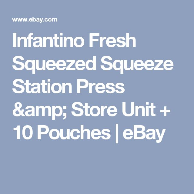 Infantino Fresh Squeezed Squeeze Station Press & Store Unit + 10 Pouches  | eBay