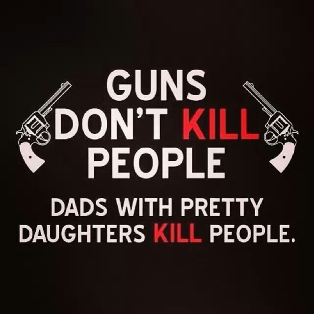 Dads Hookup Their Girls Just Wanna Have Guns Always Had Serial Numbers
