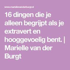 16 dingen die je alleen begrijpt als je extravert en hooggevoelig bent. | Marielle van der Burgt