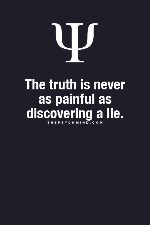 So true! I would rather hear 100 honestly brutal truths than one sneaky lie.