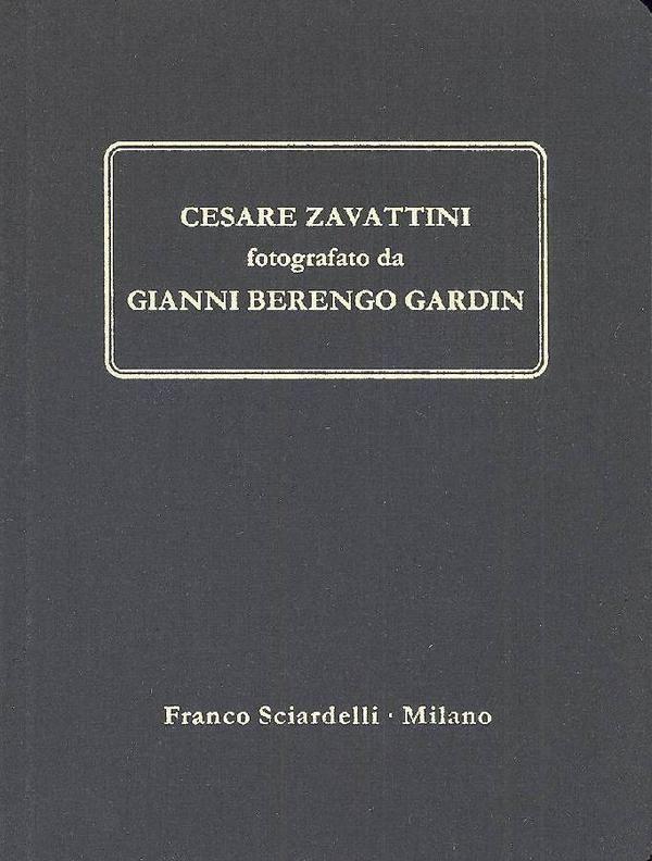 BERENGO GARDIN Gianni, Cesare Zavattini fotografato da Gianni Berengo Gardin. Milano,  Sciardelli  (Collana diretta da Ferdinando Scianna),  1991