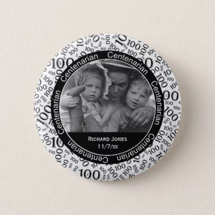 Your Photo - Black/White Centenarian Commemorative Button - birthday gifts party celebration custom gift ideas diy