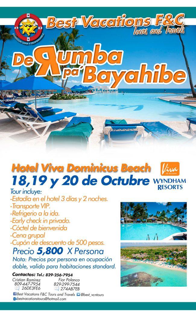Best Vacations F&C  De Rumba para Bayahibe - 829-256 7954  Hotel Viva Wyndham Dominicus Beach 18, 19 y 20 de Octubre Incluye: 3 dias y 2 noches de estadia, Transporte VIP, Refrigeria a la ida, Early Check-in privado, Cóctel de bienvenida, Cena grupal, Cupón de descuento de RD$500. RD$5,800 p/p   Aprovecha nuestras mega ofertas,  ven solo o en coro que del resto nos encargamos nosotros...  Más información  829-256 7954 / Cel.: 809-447 7954, 829-299 7544  Siguenos en Facebook o twitter