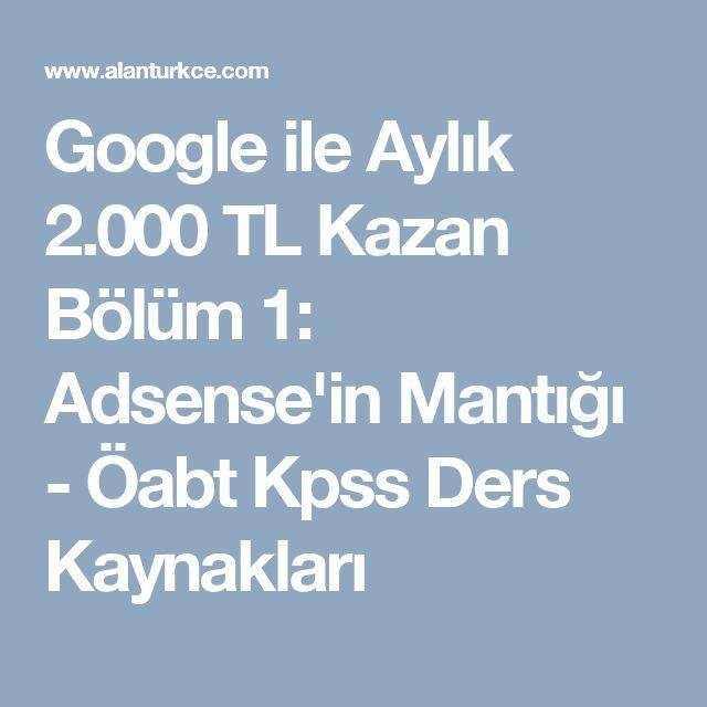 Google ile Aylık 2.000 TL Kazan Bölüm 1: Adsense'in Mantığı - Öabt Kpss Ders Kaynakları