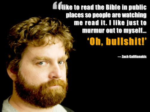 Zach Galifianakis  - http://dailyatheistquote.com/atheist-quotes/2013/09/18/zach-galifianakis-2/