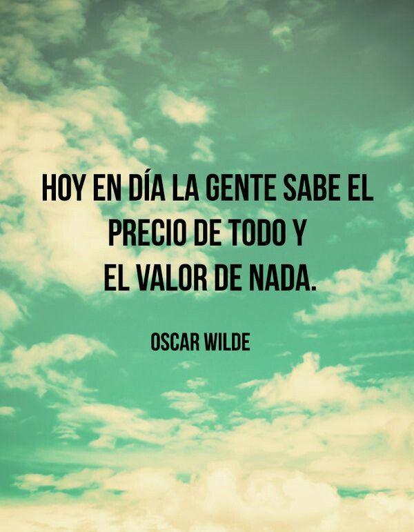 Hoy en día la gente sabe el precio de todo y el valor de nada. Oscar Wilde #frases #valores www.metodosedona.com