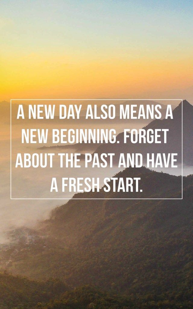 A New Day Also Means A New Beginning Forget About The Past And Have A Fresh Start New Life Quotes New Beginning Quotes Good Morning Inspirational Quotes