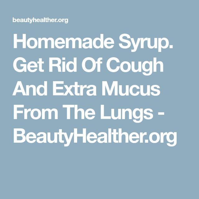 Homemade Syrup. Get Rid Of Cough And Extra Mucus From The