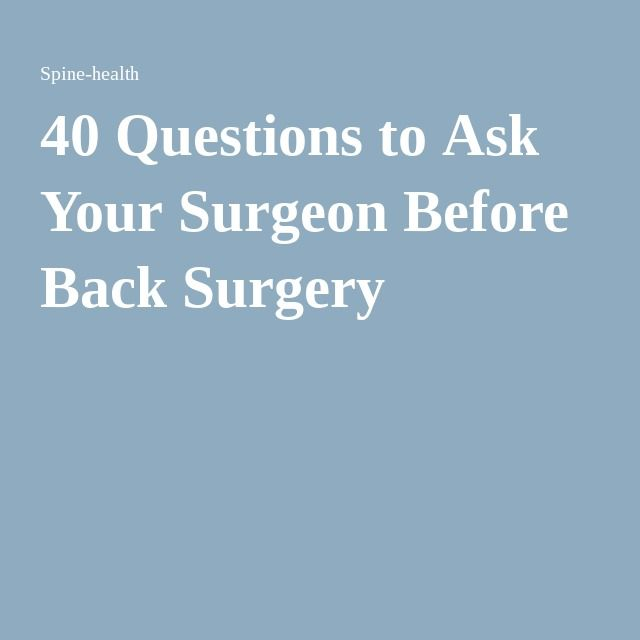 40 Questions to Ask Your Surgeon Before Back Surgery