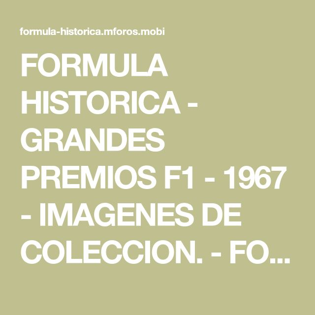 FORMULA HISTORICA - GRANDES PREMIOS F1 - 1967 - IMAGENES DE COLECCION. - FOTOS - VIDEOS - DIBUJOS.