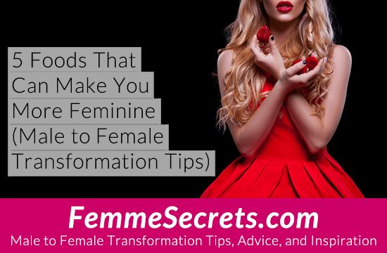 5 Foods That Can Make You More Feminine (Male to Female Transformation Tips): http://feminizationsecrets.com/male-to-female-feminine-foods/