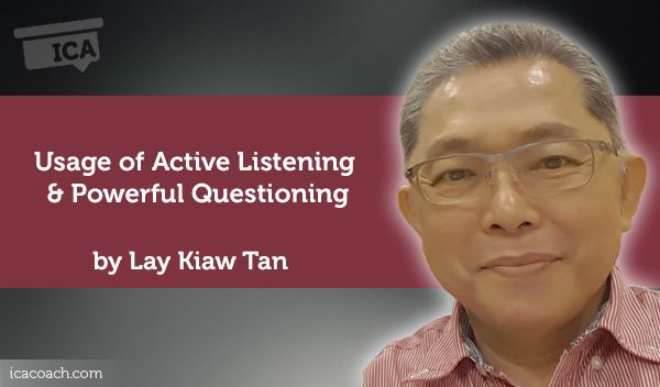 Coaching Case Study: Usage of Active Listening & Powerful QuestioningCoaching Case Study By Lay Kiaw Tan  (Career Coach, SINGAPORE)