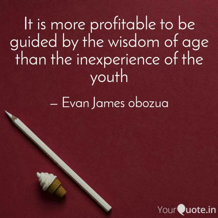 knowledge in youth is wisdom in age essay Organizational age discrimination is commonly experienced in the corporate  prepared with sensitivity and wisdom,  age diversity essay by lauren bradshaw.