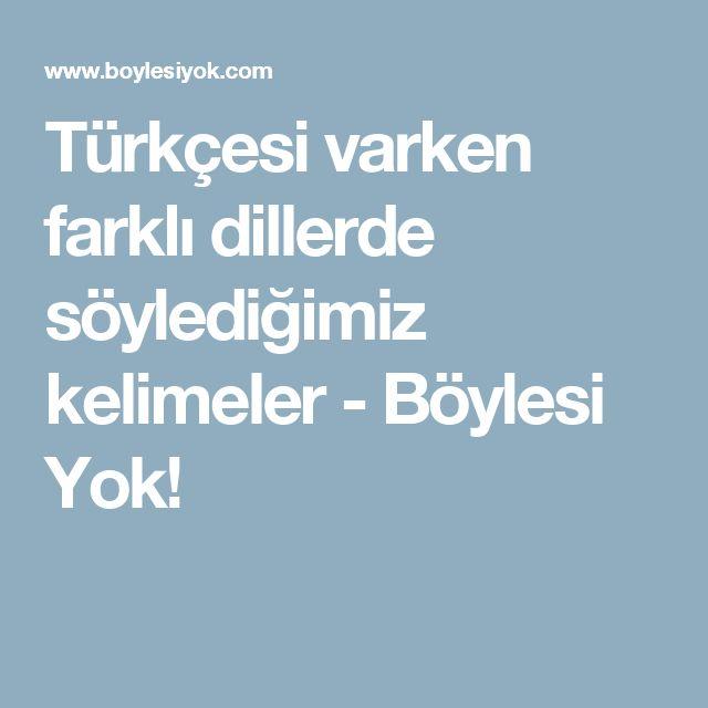 Türkçesi varken farklı dillerde söylediğimiz kelimeler - Böylesi Yok!