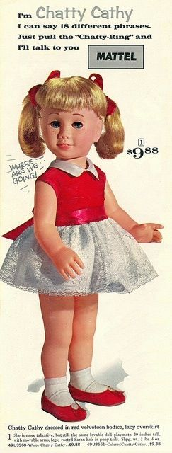 I had one of these!! Chatty Cathy -one of the first talking dolls. Had a string in the back that you had to pull to make hertalk!