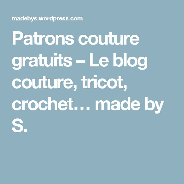 Patrons couture gratuits – Le blog couture, tricot, crochet… made by S.
