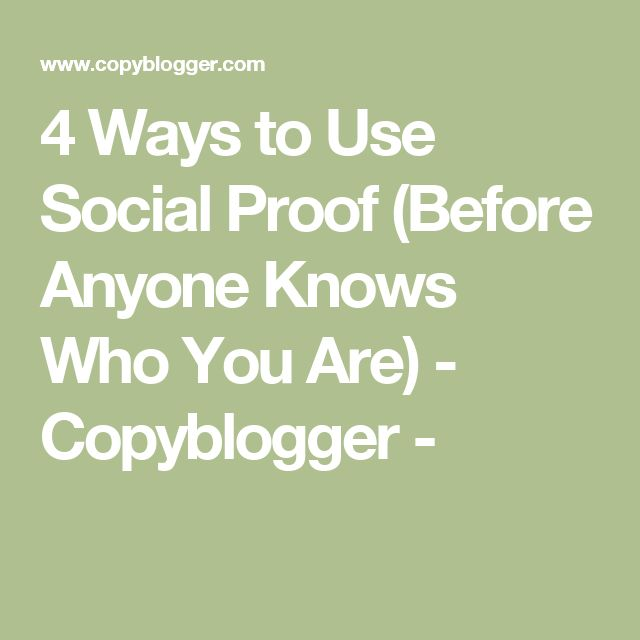 4 Ways to Use Social Proof (Before Anyone Knows Who You Are) - Copyblogger -