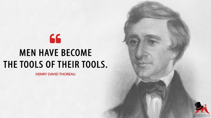 Henry David Thoreau: Men have become the tools of their tools.  More on: http://www.magicalquote.com/authorname/henry-david-thoreau/ #HenryDavidThoreau